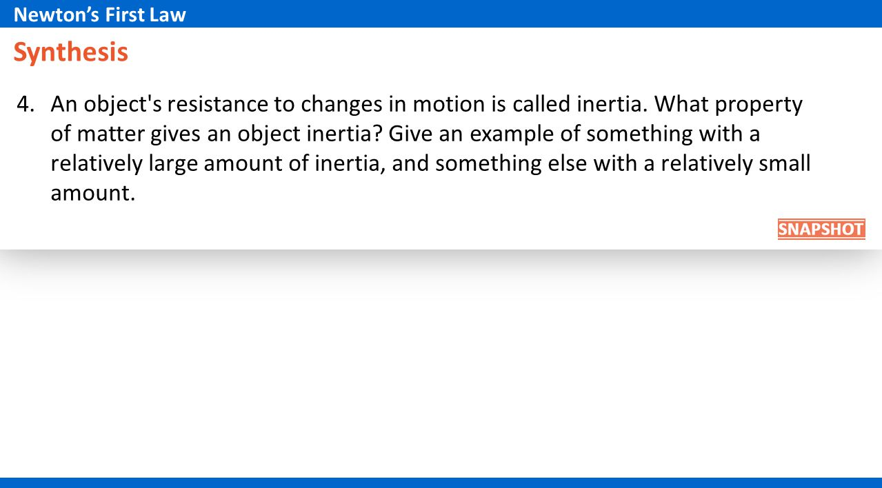 Synthesis 4.An object's resistance to changes in motion is called inertia. What property of matter gives an object inertia? Give an example of somethi