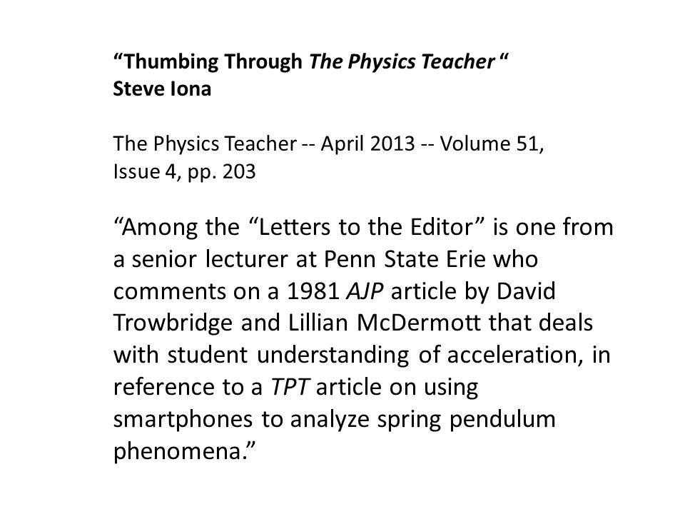 Among the Letters to the Editor is one from a senior lecturer at Penn State Erie who comments on a 1981 AJP article by David Trowbridge and Lillian Mc