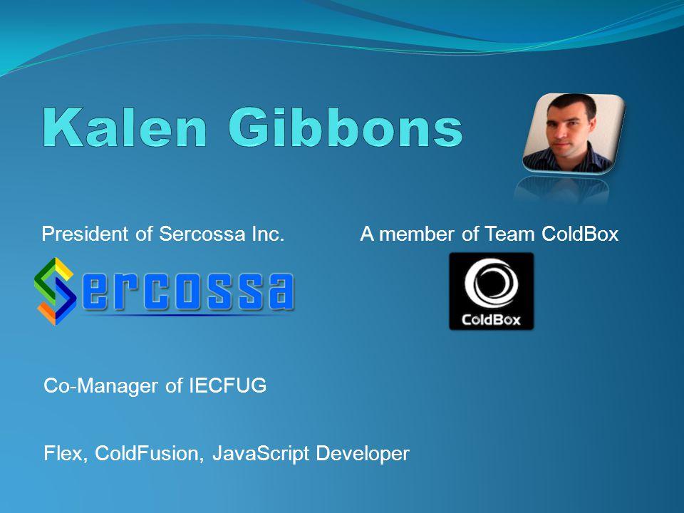 Co-Manager of IECFUG Flex, ColdFusion, JavaScript Developer A member of Team ColdBoxPresident of Sercossa Inc.