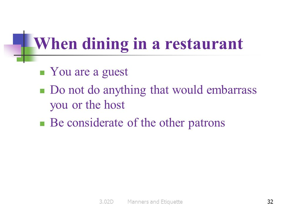 32 When dining in a restaurant You are a guest Do not do anything that would embarrass you or the host Be considerate of the other patrons 3.02DManner
