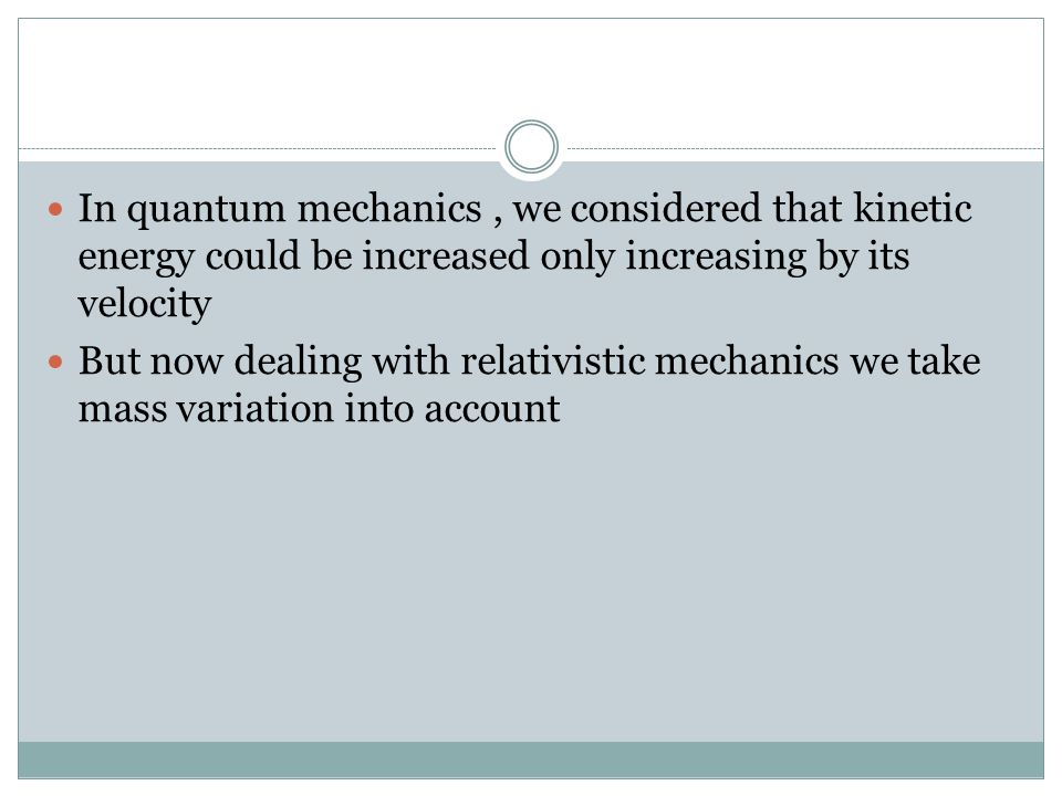 In quantum mechanics, we considered that kinetic energy could be increased only increasing by its velocity But now dealing with relativistic mechanics