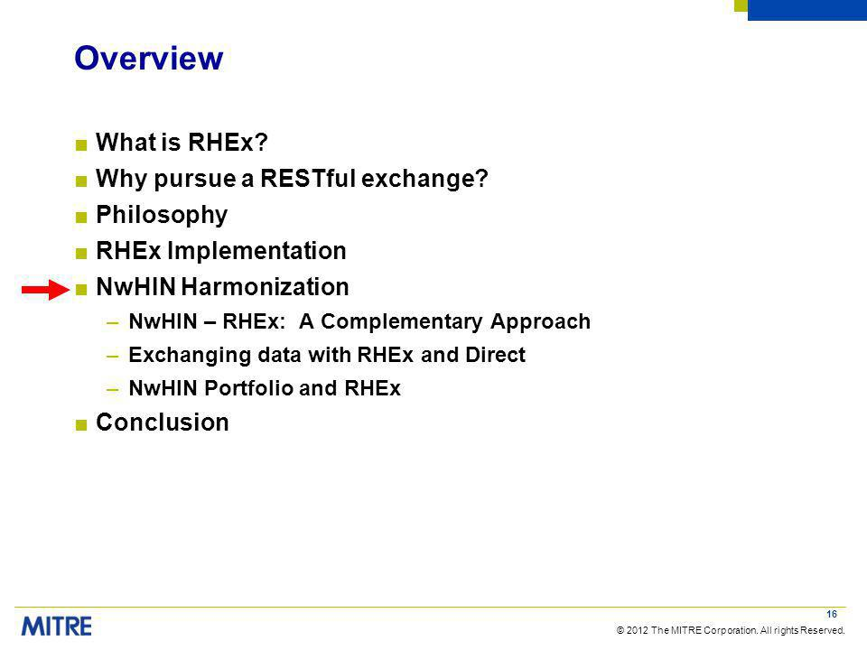 © 2012 The MITRE Corporation. All rights Reserved. Overview What is RHEx? Why pursue a RESTful exchange? Philosophy RHEx Implementation NwHIN Harmoniz