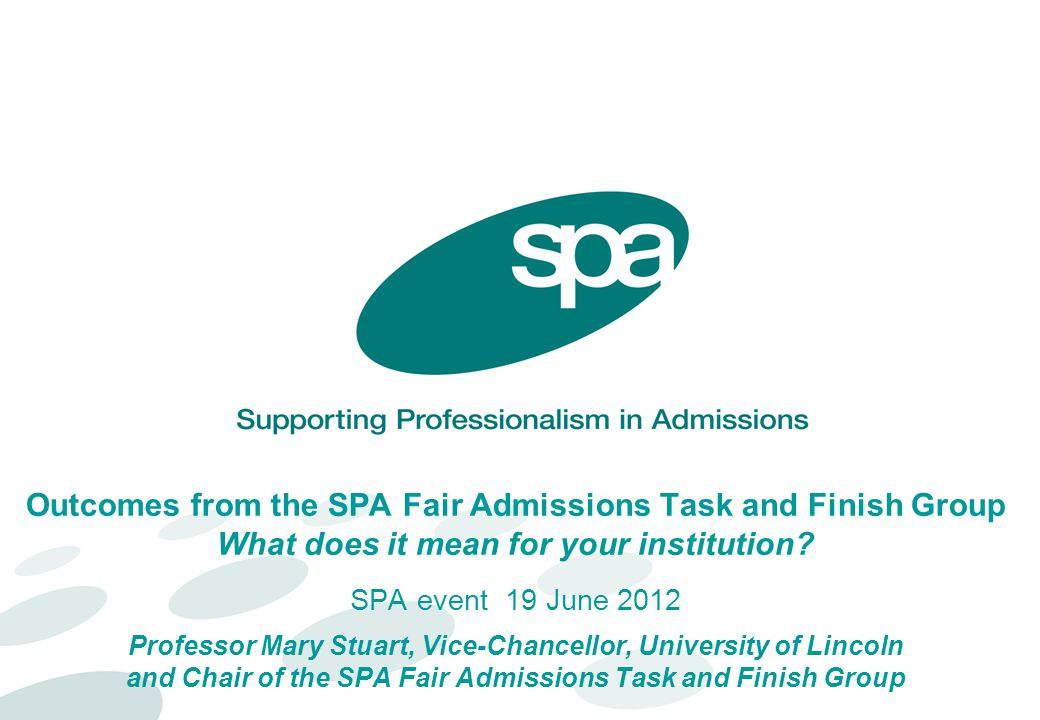 Outcomes from the SPA Fair Admissions Task and Finish Group What does it mean for your institution.