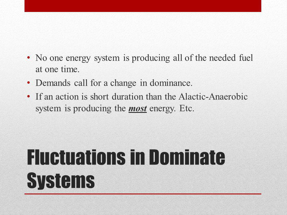 Fluctuations in Dominate Systems No one energy system is producing all of the needed fuel at one time.