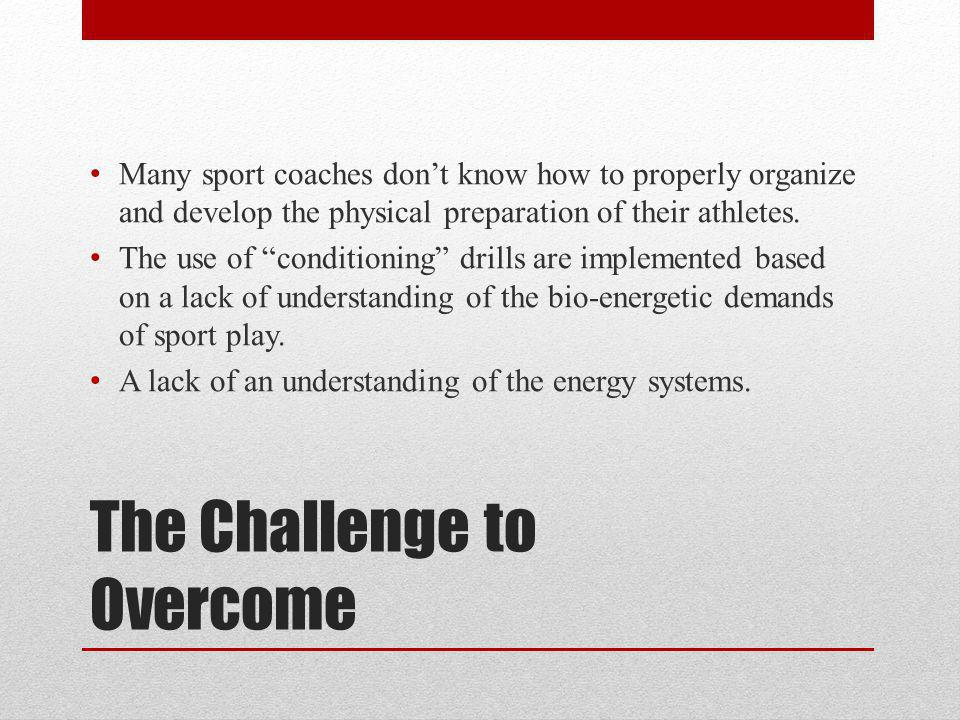The Challenge to Overcome Many sport coaches dont know how to properly organize and develop the physical preparation of their athletes. The use of con