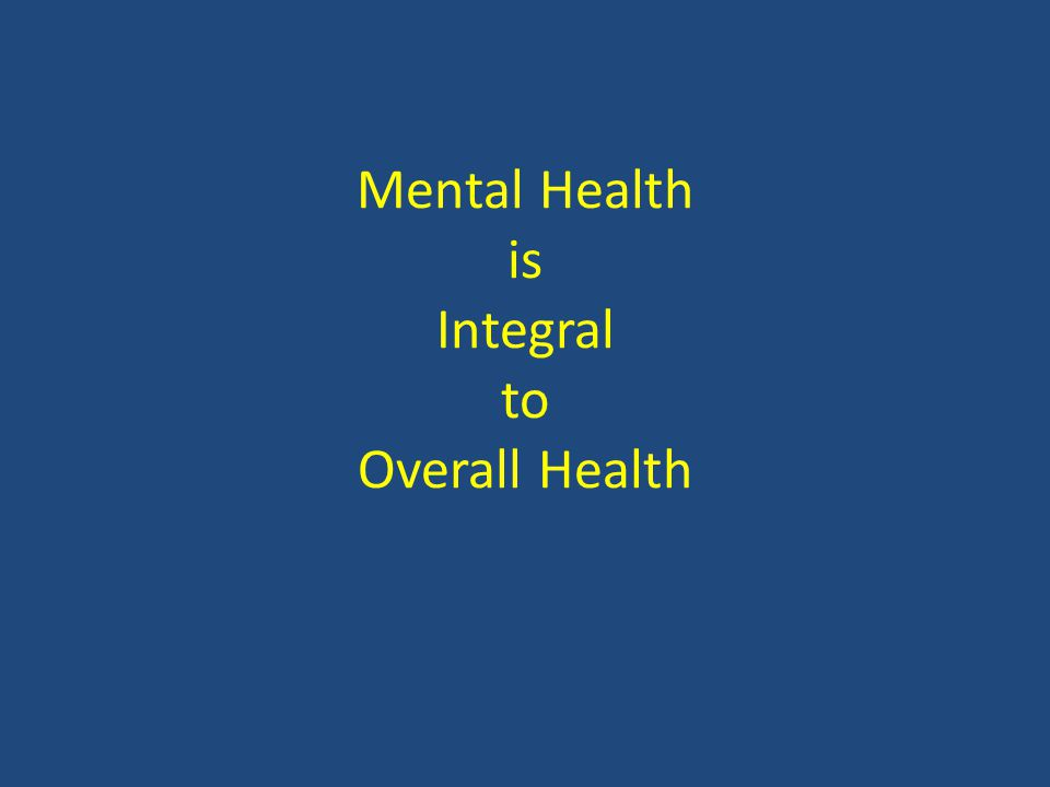 Mental Health is Integral to Overall Health
