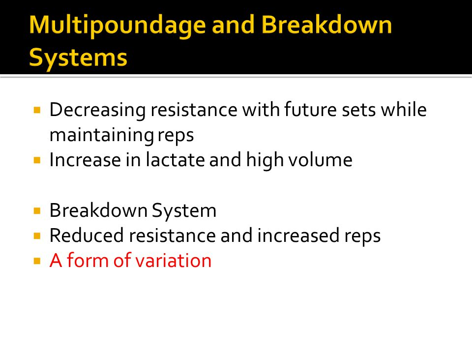 Decreasing resistance with future sets while maintaining reps Increase in lactate and high volume Breakdown System Reduced resistance and increased re