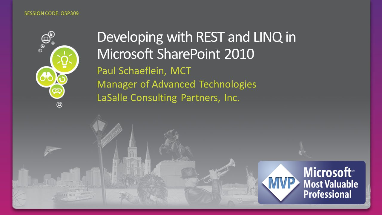 Paul Schaeflein, MCT Manager of Advanced Technologies LaSalle Consulting Partners, Inc. SESSION CODE: OSP309