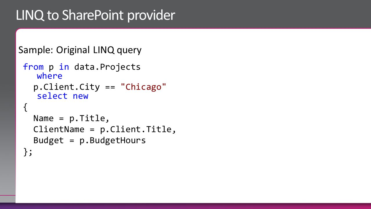 from p in data.Projects where p.Client.City == Chicago select new { Name = p.Title, ClientName = p.Client.Title, Budget = p.BudgetHours };