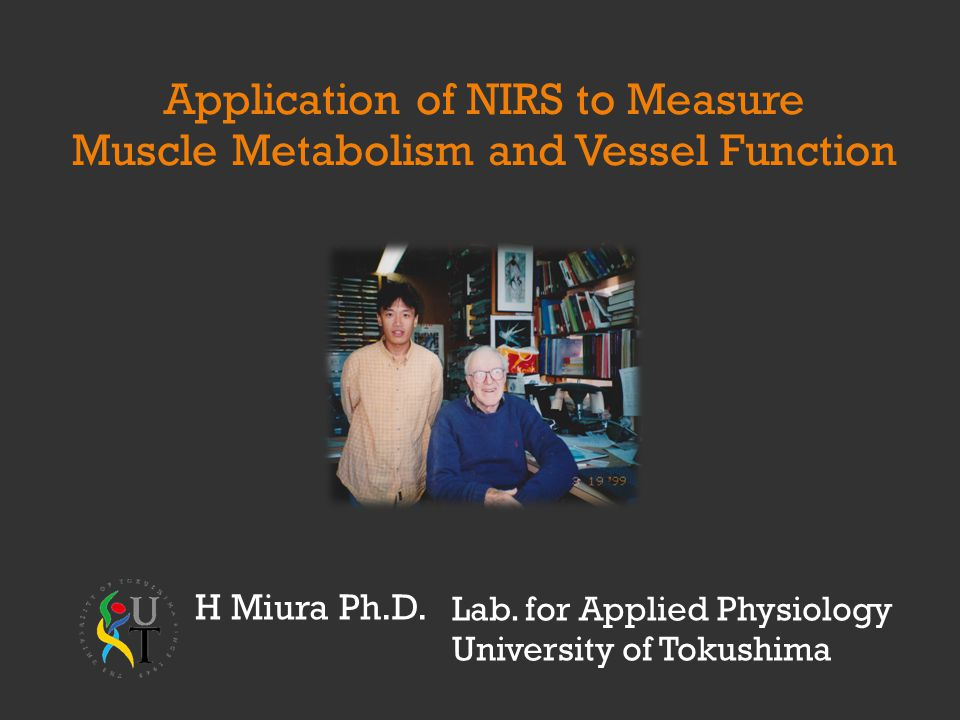 Lab. for Applied Physiology University of Tokushima Application of NIRS to Measure Muscle Metabolism and Vessel Function H Miura Ph.D.