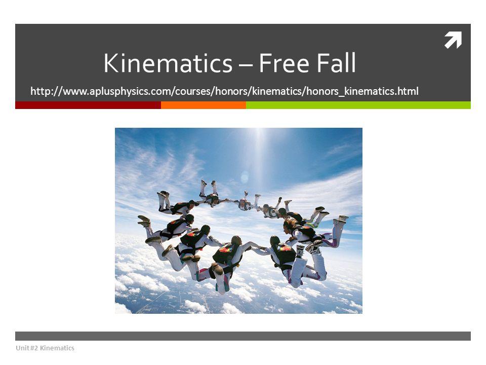 Kinematics – Free Fall http://www.aplusphysics.com/courses/honors/kinematics/honors_kinematics.html Unit #2 Kinematics