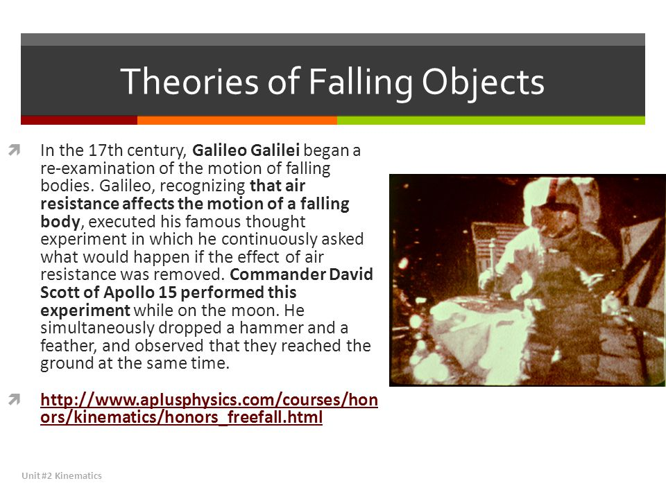 Theories of Falling Objects In the 17th century, Galileo Galilei began a re-examination of the motion of falling bodies. Galileo, recognizing that air