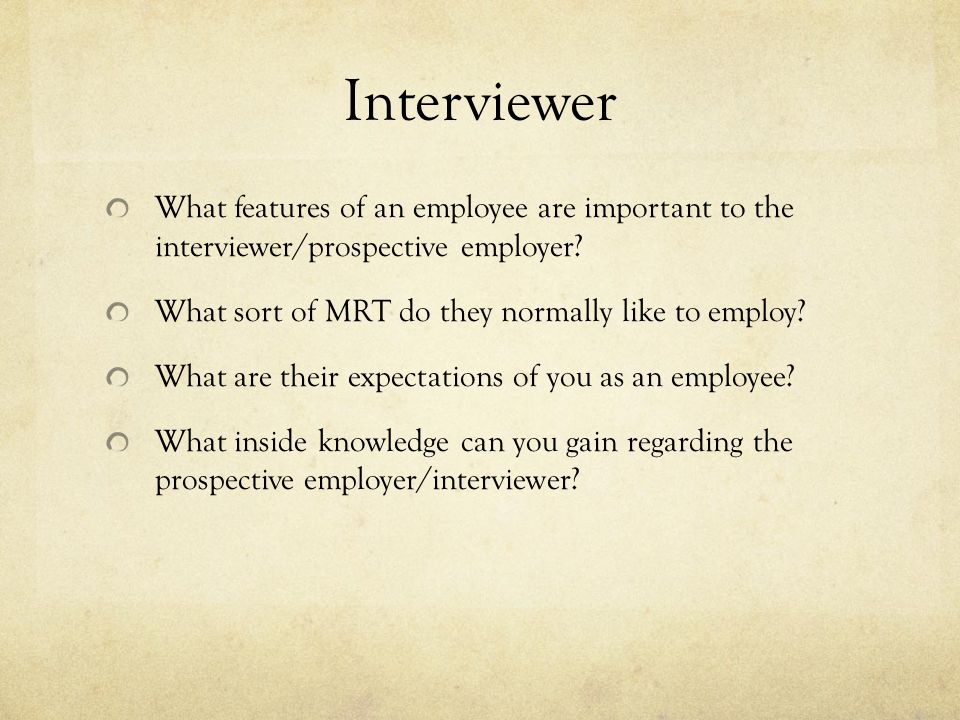 Interviewer What features of an employee are important to the interviewer/prospective employer.