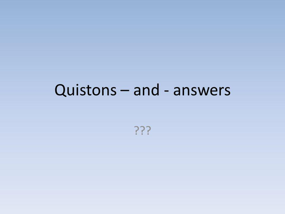 Quistons – and - answers ???
