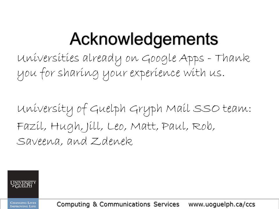31 Computing & Communications Services www.uoguelph.ca/ccs Universities already on Google Apps - Thank you for sharing your experience with us. Univer