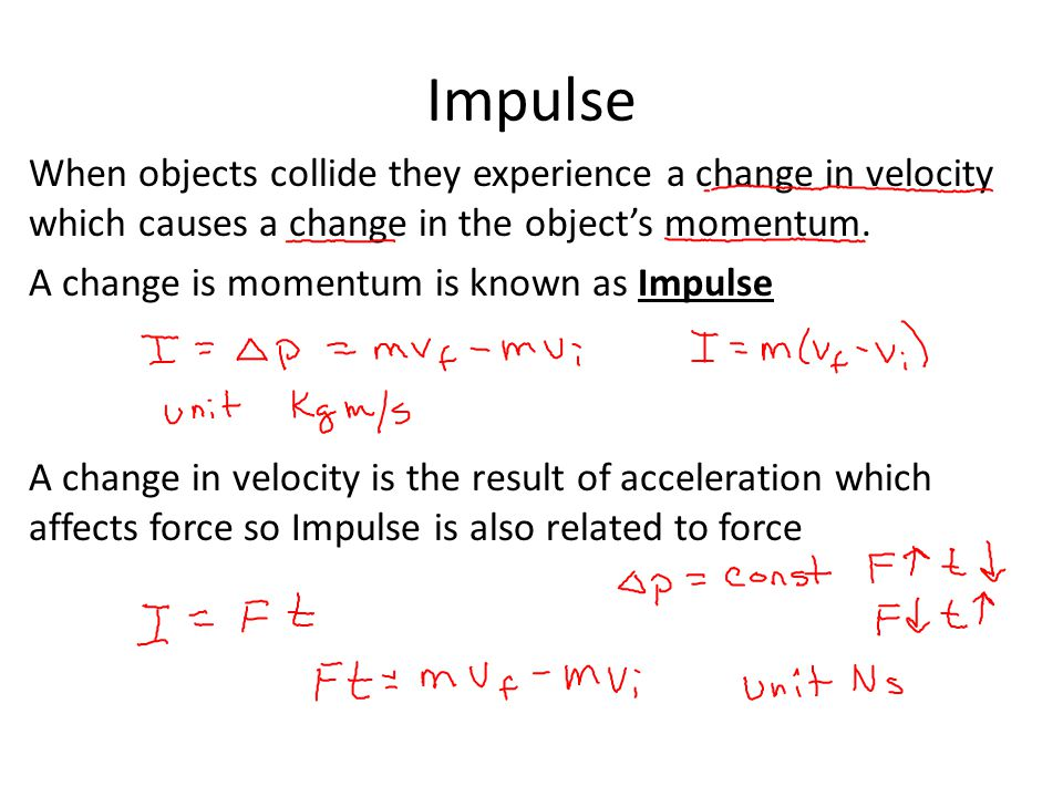 Impulse When objects collide they experience a change in velocity which causes a change in the objects momentum.
