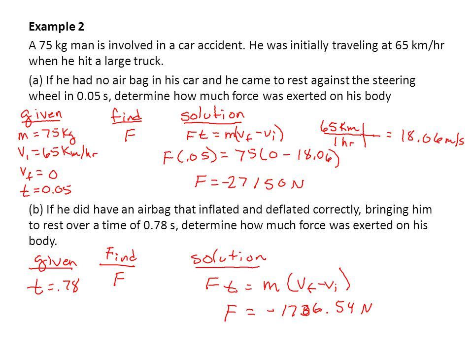Example 2 A 75 kg man is involved in a car accident.