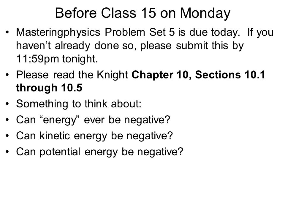 Before Class 15 on Monday Masteringphysics Problem Set 5 is due today.