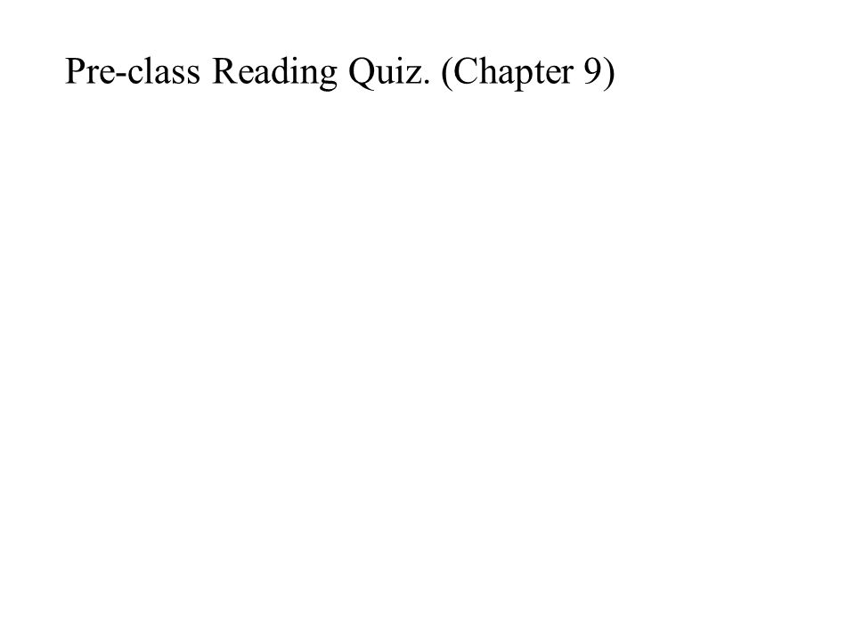 Pre-class Reading Quiz. (Chapter 9)