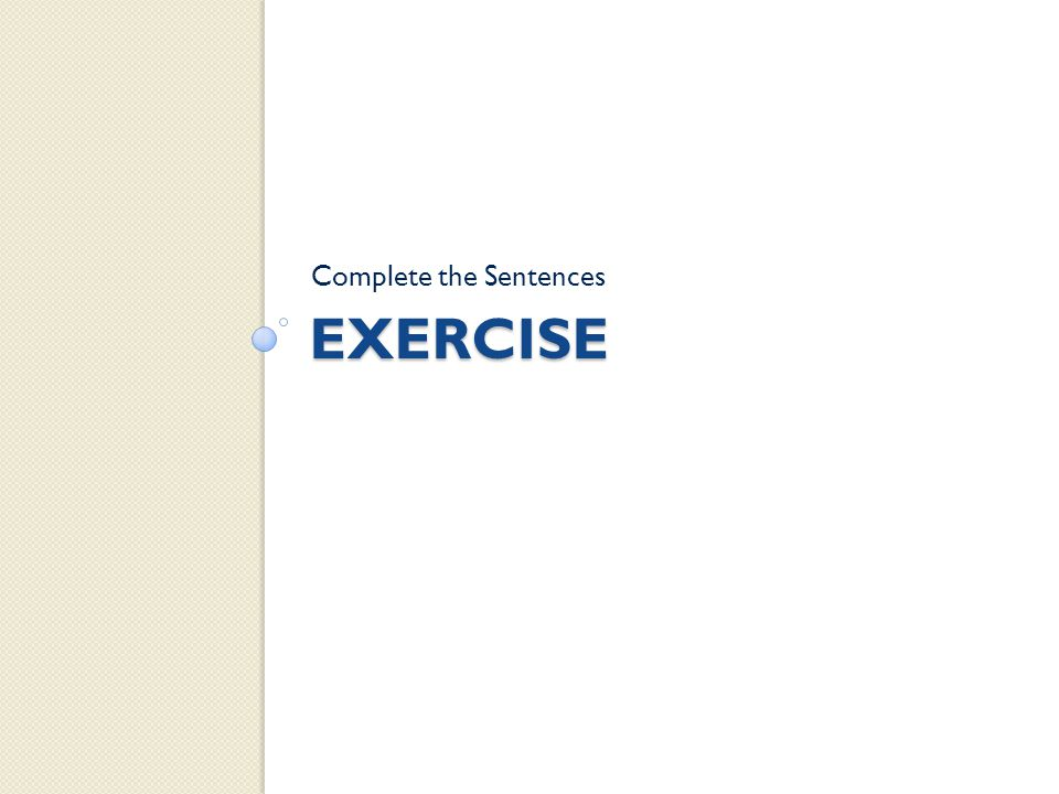EXERCISE Complete the Sentences
