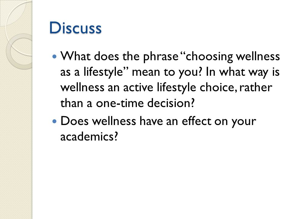 Discuss What does the phrase choosing wellness as a lifestyle mean to you? In what way is wellness an active lifestyle choice, rather than a one-time