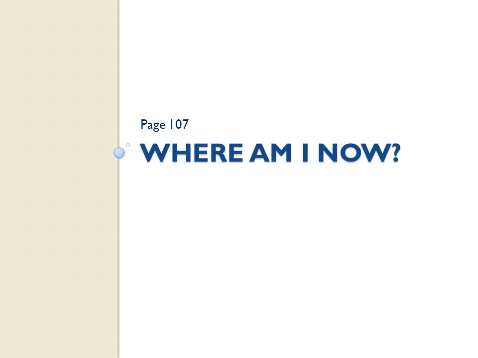 WHERE AM I NOW? Page 107