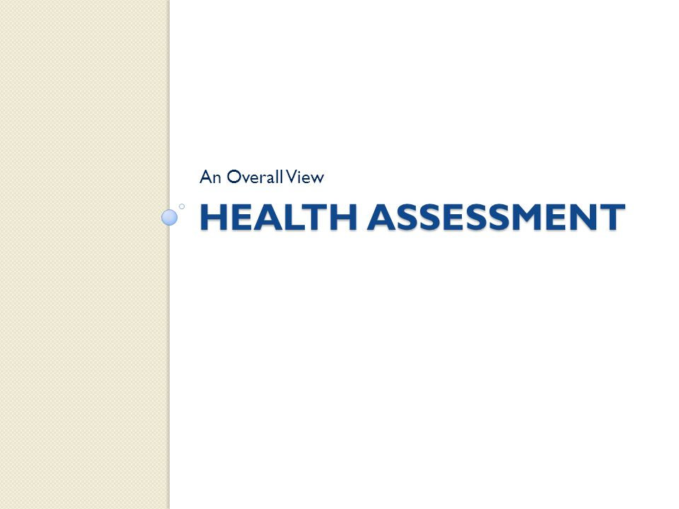 HEALTH ASSESSMENT An Overall View