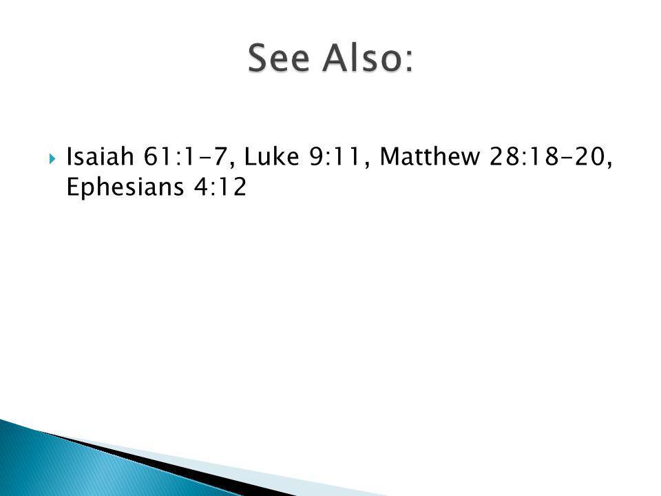 Isaiah 61:1-7, Luke 9:11, Matthew 28:18-20, Ephesians 4:12
