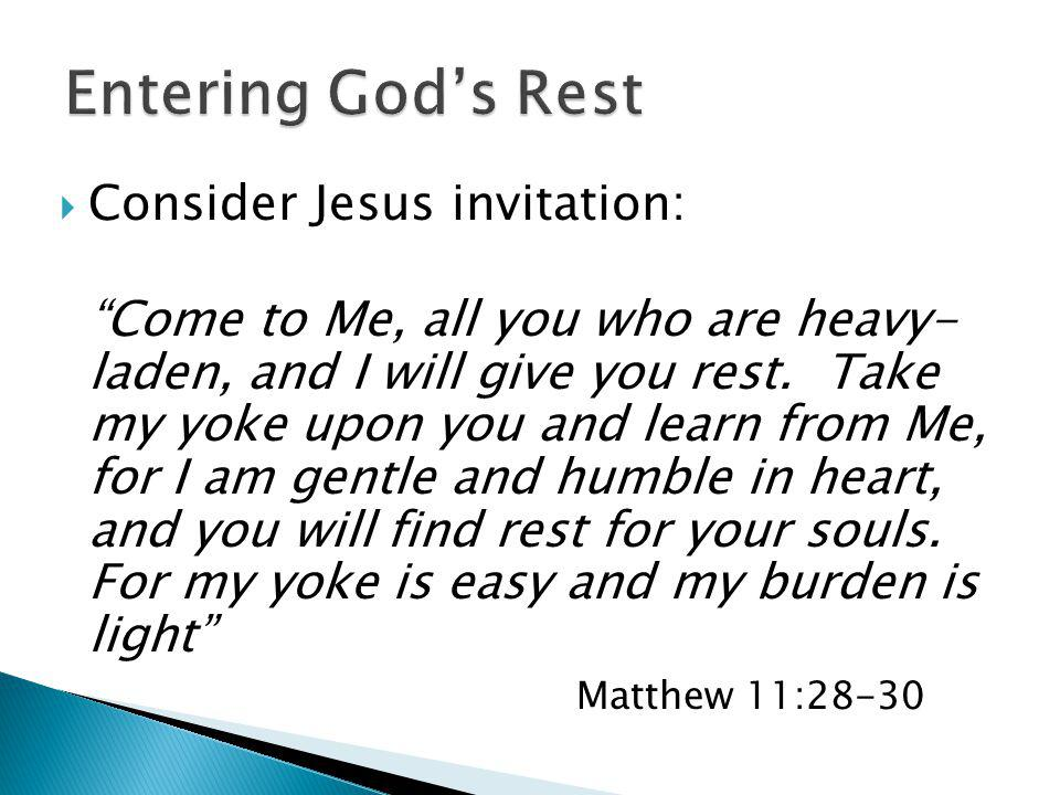 Consider Jesus invitation: Come to Me, all you who are heavy- laden, and I will give you rest. Take my yoke upon you and learn from Me, for I am gentl