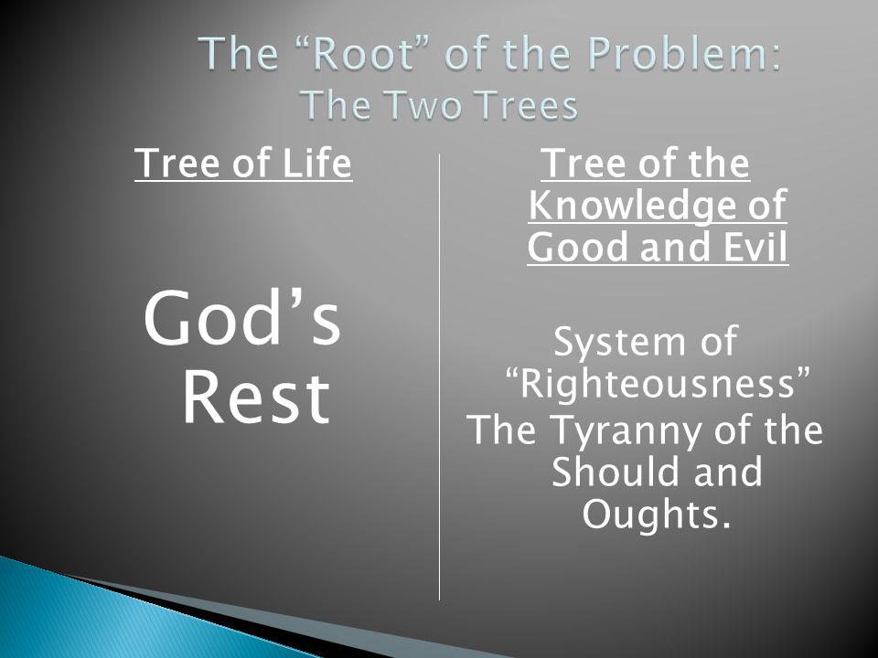 Tree of Life Gods Rest Tree of the Knowledge of Good and Evil System of Righteousness The Tyranny of the Should and Oughts.