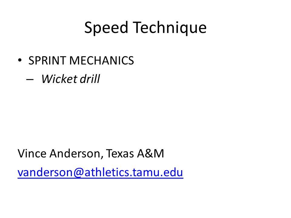 Speed Technique SPRINT MECHANICS – Wicket drill Vince Anderson, Texas A&M vanderson@athletics.tamu.edu