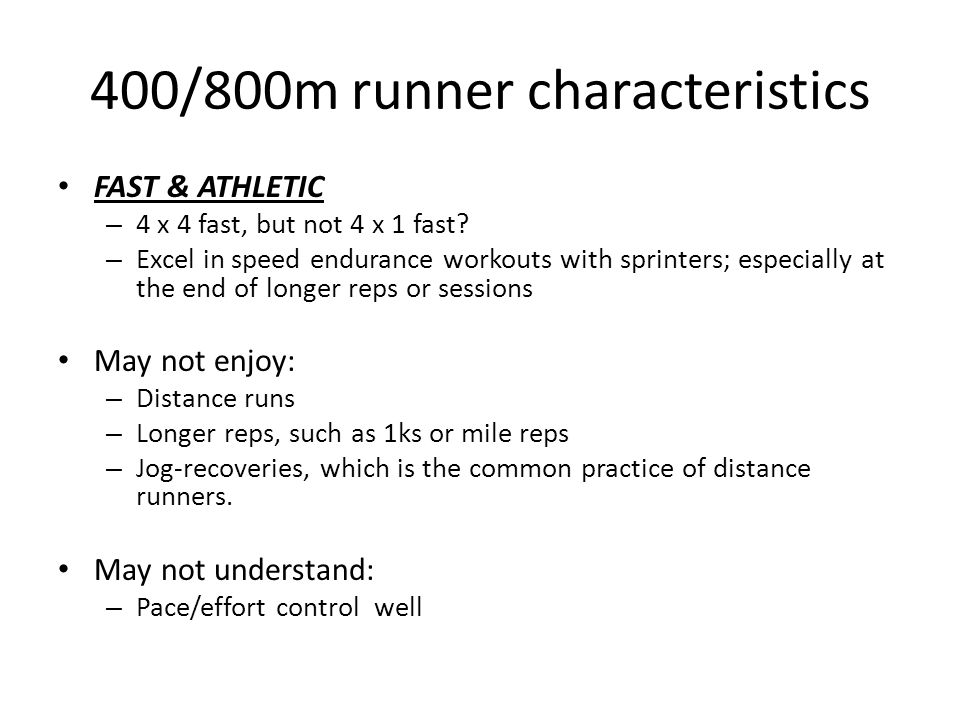 400/800m runner characteristics FAST & ATHLETIC – 4 x 4 fast, but not 4 x 1 fast? – Excel in speed endurance workouts with sprinters; especially at th