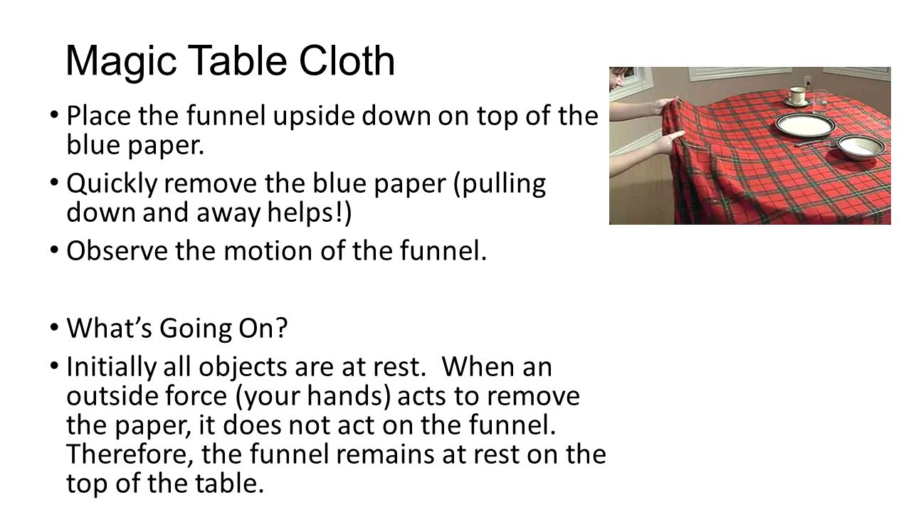 Magic Table Cloth Place the funnel upside down on top of the blue paper. Quickly remove the blue paper (pulling down and away helps!) Observe the moti
