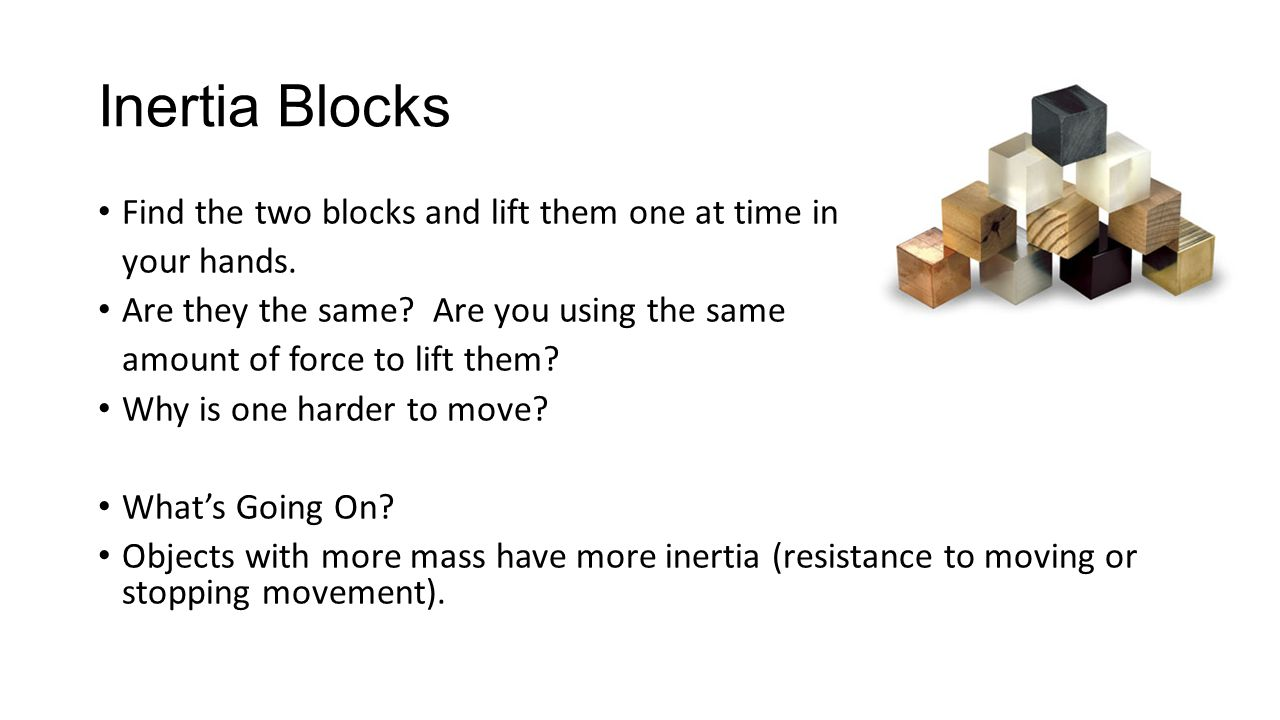 Inertia Blocks Find the two blocks and lift them one at time in your hands.