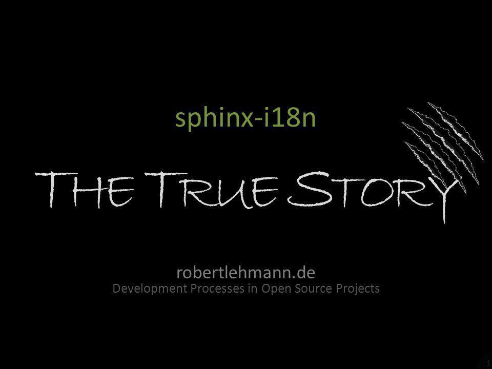 1 sphinx-i18n T HE T RUE S TORY robertlehmann.de Development Processes in Open Source Projects
