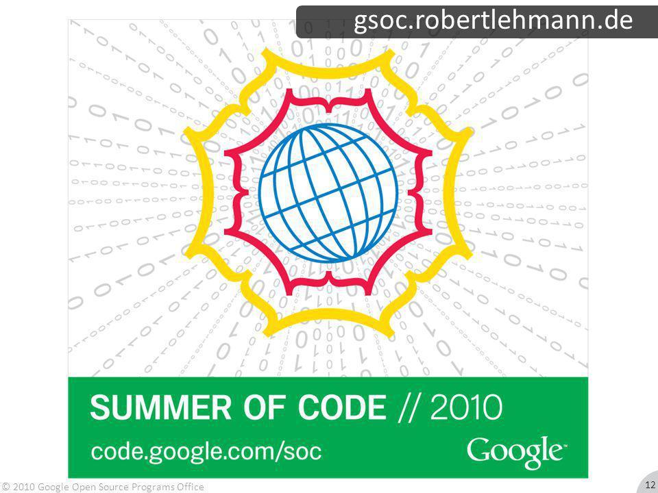 © 2010 Google Open Source Programs Office gsoc.robertlehmann.de 12