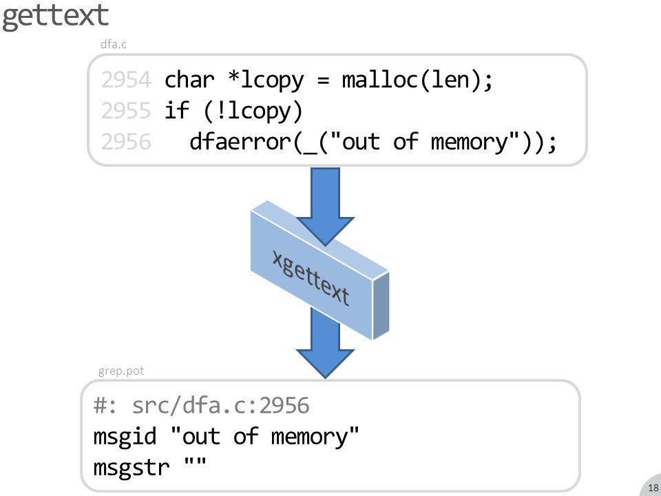 #: src/dfa.c:2956 msgid out of memory msgstr 2954 char *lcopy = malloc(len); 2955 if (!lcopy) 2956 dfaerror(_( out of memory )); gettext grep.pot dfa.c 18
