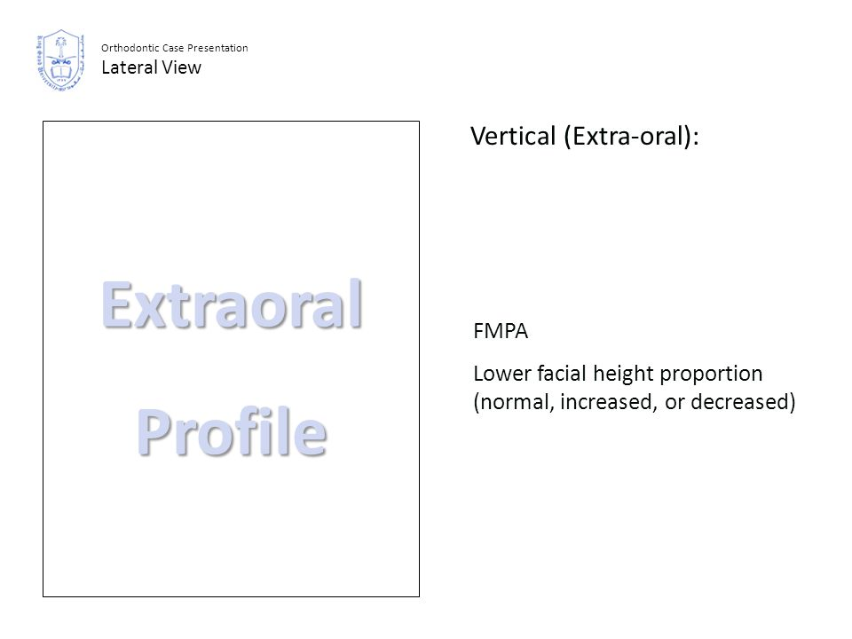 FMPA Lower facial height proportion (normal, increased, or decreased) ExtraoralProfile Orthodontic Case Presentation Lateral View Vertical (Extra-oral