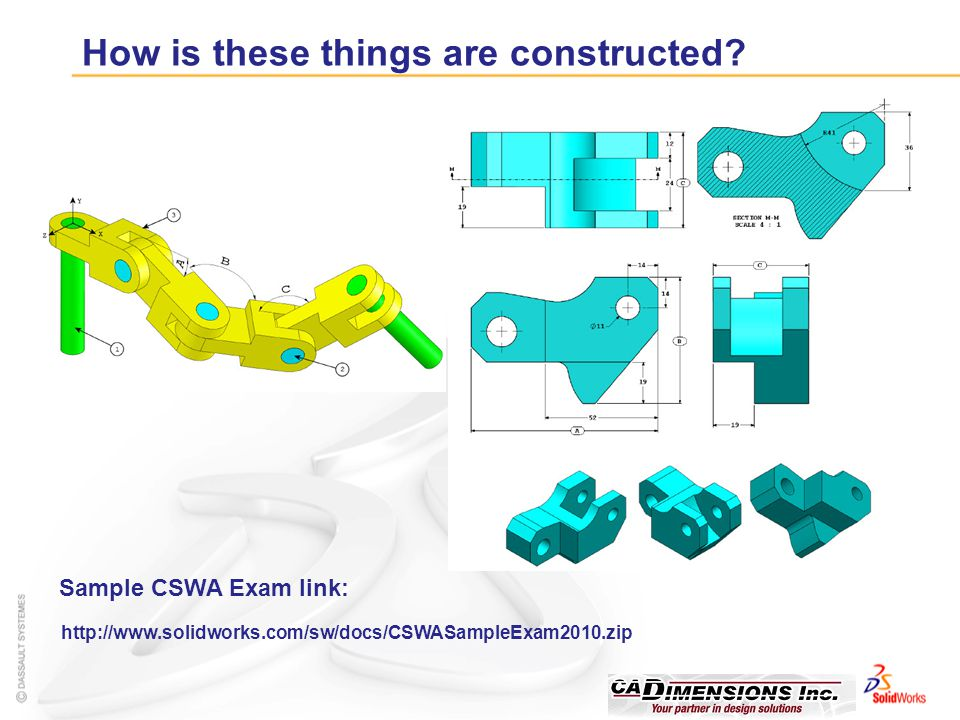 Confidential Information How is these things are constructed? http://www.solidworks.com/sw/docs/CSWASampleExam2010.zip Sample CSWA Exam link: