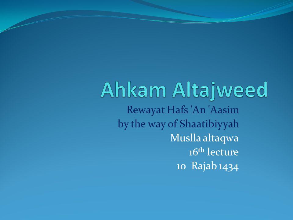 Rewayat Hafs 'An 'Aasim by the way of Shaatibiyyah Muslla altaqwa 16 th lecture 10 Rajab 1434