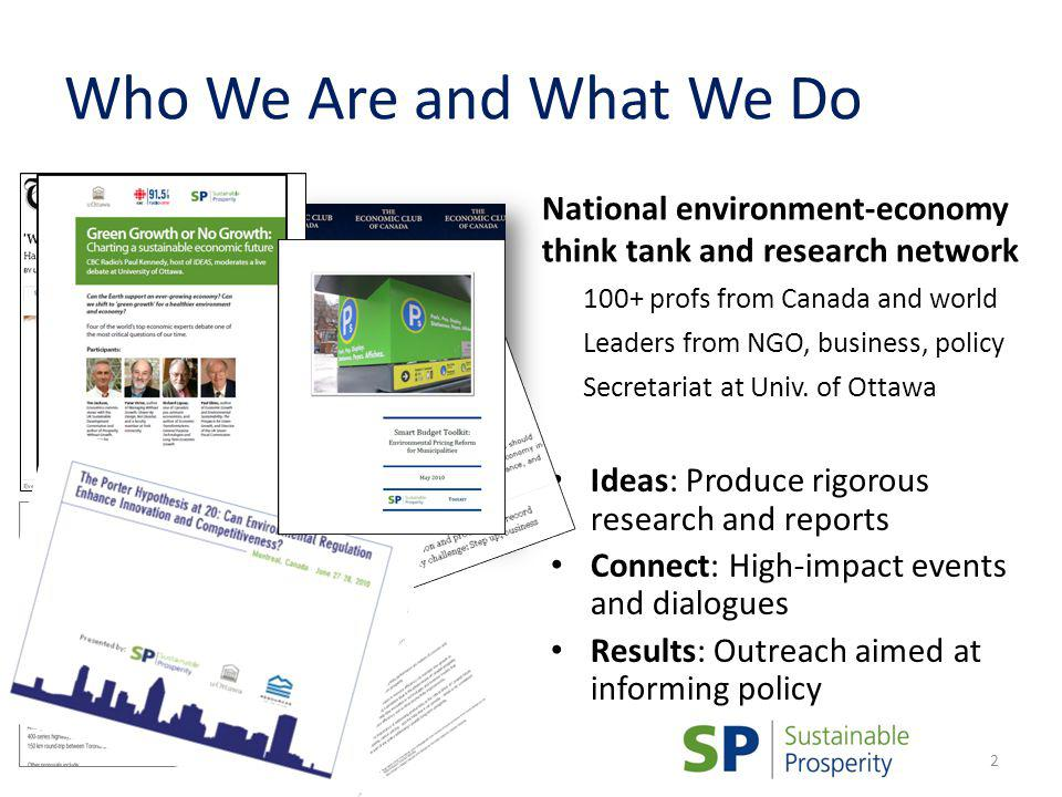 Who We Are and What We Do Ideas: Produce rigorous research and reports Connect: High-impact events and dialogues Results: Outreach aimed at informing