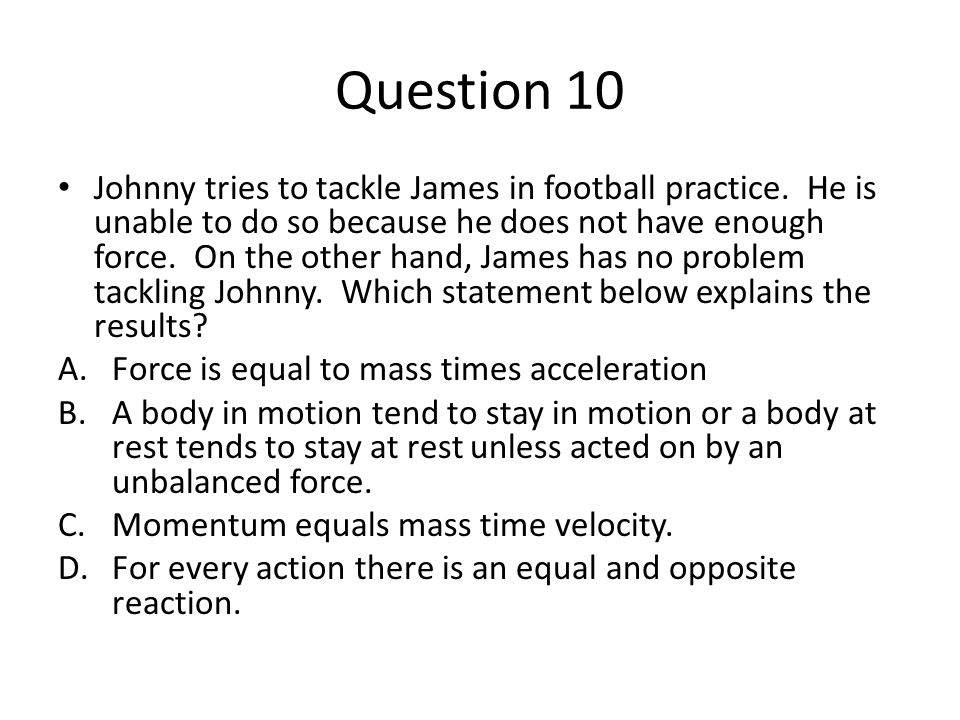 Question 10 Johnny tries to tackle James in football practice.