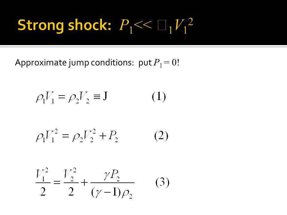 Approximate jump conditions: put P 1 = 0!