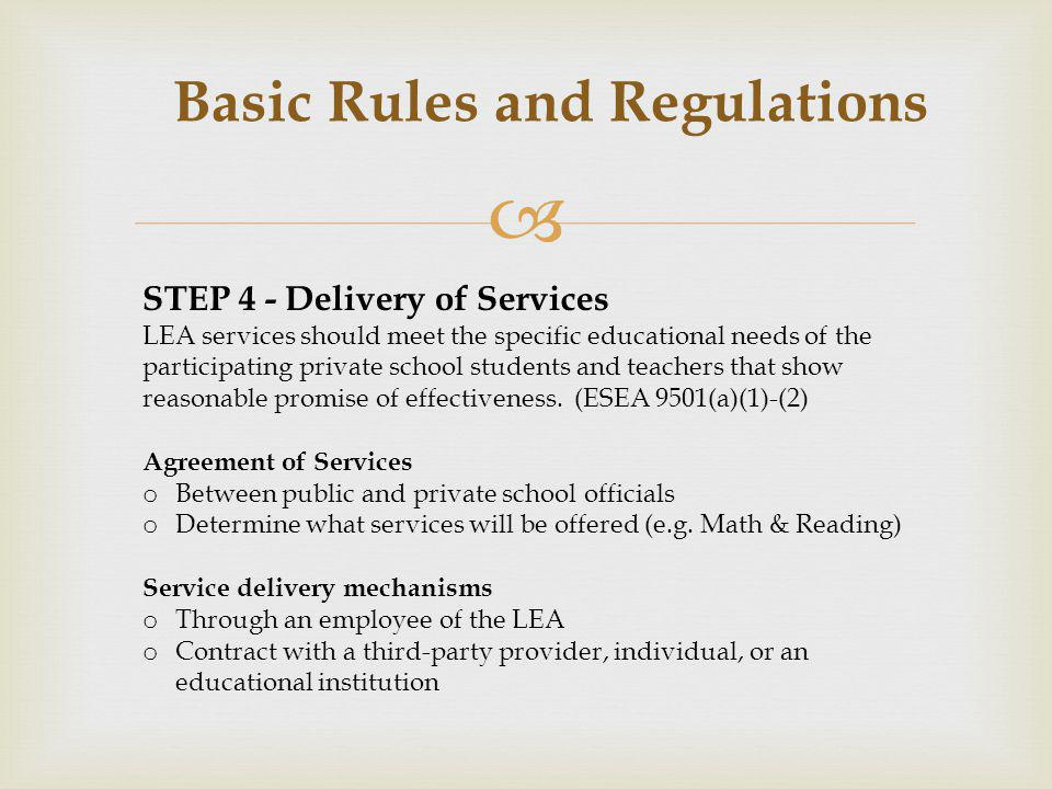 Basic Rules and Regulations STEP 4 - Delivery of Services LEA services should meet the specific educational needs of the participating private school