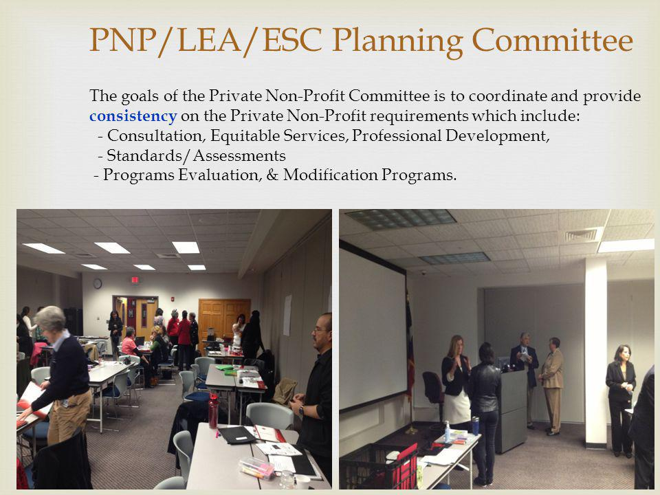 PNP/LEA/ESC Planning Committee The goals of the Private Non-Profit Committee is to coordinate and provide consistency on the Private Non-Profit requir
