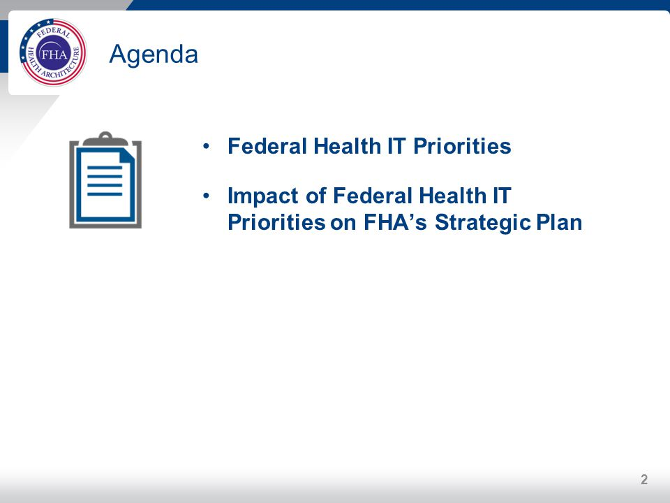 Agenda Federal Health IT Priorities Impact of Federal Health IT Priorities on FHAs Strategic Plan 2