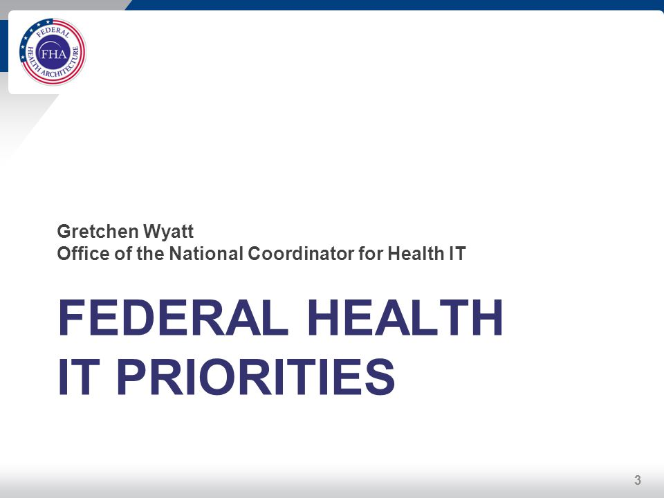 Gretchen Wyatt Office of the National Coordinator for Health IT FEDERAL HEALTH IT PRIORITIES 3