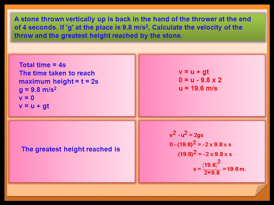 A stone thrown vertically up is back in the hand of the thrower at the end of 4 seconds. If 'g' at the place is 9.8 m/s 2, Calculate the velocity of t