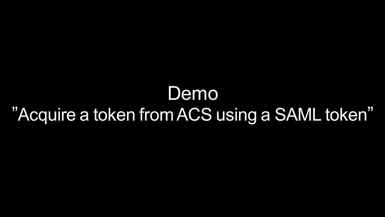Demo Acquire a token from ACS using a SAML token
