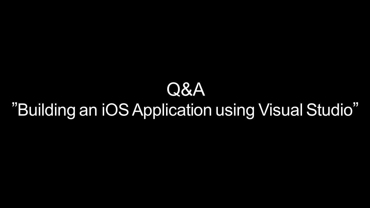 Q&A Building an iOS Application using Visual Studio